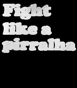 Fight like a pirralha